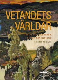 Vetandets världar : texter om vetenskap, kultur och historia