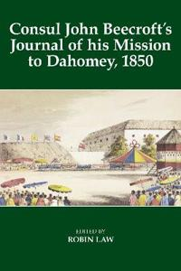 Consul John Beecroft's Journal of his Mission to Dahomey, 1850