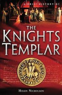 The Knights Templar: A Brief History of the Warrior Order