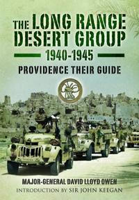Long Range Desert Group 1940-1945: Providence Their Guide