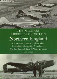 Military Airfields of Britain Northern England