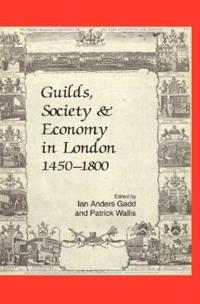 Guilds, Society and Economy in London 1450-1800