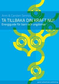 TA TILLBAKA DIN KRAFT NU: ENERGIGUIDE FÖR BARN OCH UNGDOMAR