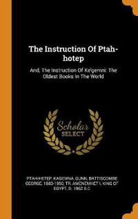 The Instruction of Ptah-Hotep: And, the Instruction of Ke'gemni: The Oldest Books in the World