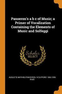 Panseron's A B s of Music; A Primer of Vocalization Containing the Elements of Music and Solfeggi