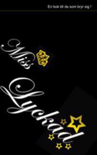 Miss Lyckad : en bok till de som bryr sig!