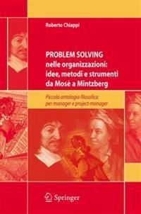 Problem Solving Nelle Organizzazioni: Idee, Metodi E Strumenti Da Mosè a Mintzberg