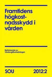 Framtidens högkostnadsskydd i vården. SOU 2012:2