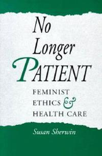 No Longer Patient: Feminist Ethics & Health Care