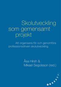 Skolutveckling som gemensamt projekt:  Att organisera för och genomföra professionsdriven  skolutveckling