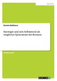 Stavrogin und sein Selbstmord als mögliches Epizentrum des Romans