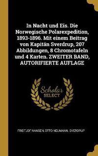 In Nacht Und Eis. Die Norwegische Polarexpedition, 1893-1896. Mit Einem Beitrag Von Kapitän Sverdrup, 207 Abbildungen, 8 Chromotafeln Und 4 Karten. Zw