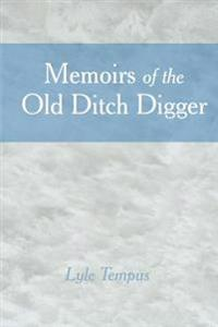 Memoirs of the Old Ditch Digger