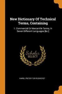 New Dictionary of Technical Terms, Containing