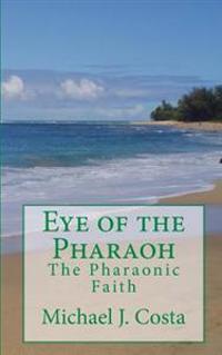 Eye of the Pharaoh: The Pharaonic Faith