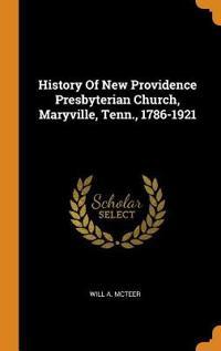 History of New Providence Presbyterian Church, Maryville, Tenn., 1786-1921