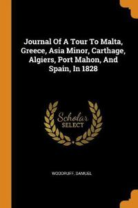 Journal of a Tour to Malta, Greece, Asia Minor, Carthage, Algiers, Port Mahon, and Spain, in 1828