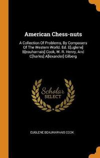 American Chess-Nuts: A Collection of Problems, by Composers of the Western World. Ed. E[uglene] B[eauharnais] Cook, W. R. Henry, and C[harl