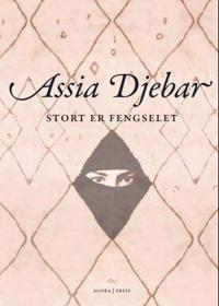 Stort er fengselet - Assia Djebar pdf epub