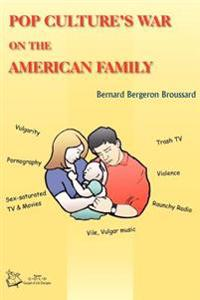 Pop Culture's War on the American Family