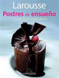 Larousse Postres de Ensueno: Larousse Dreamy Desserts