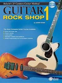 Belwin's 21st Century Guitar Rock Shop 1: The Most Complete Guitar Course Available, Book & CD [With CD]