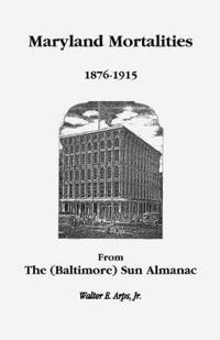 Maryland Mortalities 1876-1915 from the (Baltimore) Sun Almanac