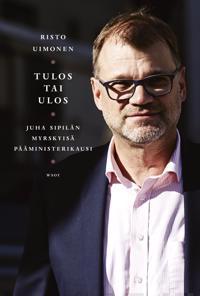 Tulos tai ulos : Juha Sipilän myrskyisä pääministerikausi