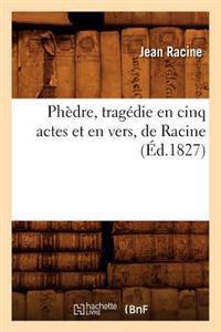 Ph�dre, Trag�die En Cinq Actes Et En Vers, de Racine (�d.1827)