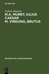 M. A. Muret, Iulius Caesar. M. Virdung, Brutus