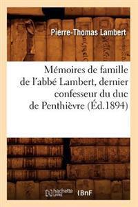 M�moires de Famille de l'Abb� Lambert, Dernier Confesseur Du Duc de Penthi�vre (�d.1894)
