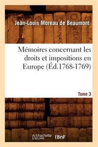 M�moires Concernant Les Droits Et Impositions En Europe. Tome 3 (�d.1768-1769)