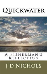 Quickwater: A Fisherman's Reflection