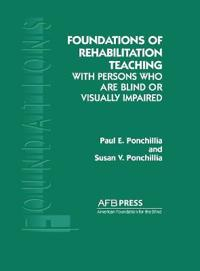 Foundations of Rehabilitation Teaching With Persons Who Are Blind or Visually Impaired