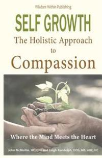 Self Growth - A Holistic Approach to Compassion: Where the Mind Meets the Heart
