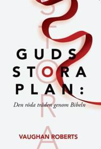 Guds stora plan : den röda tråden genom Bibeln