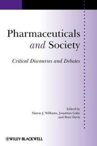 Pharmaceuticals and Society Pharmaceuticals and Society: Critical Discourses and Debates Critical Discourses and Debates