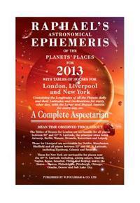 Raphael's Astronomical Ephemeris of the Planets' Places for 2013