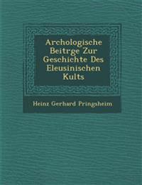 Arch¿ologische Beitr¿ge Zur Geschichte Des Eleusinischen Kults