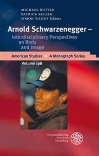 Arnold Schwarzenegger - Interdisciplinary Perspectives on Body and Image