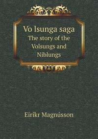 Vo Lsunga Saga the Story of the Volsungs and Niblungs