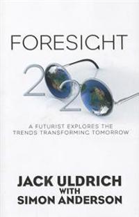 Foresight 20/20: A Futurist Explores the Trends Transforming Tomorrow