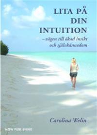 Lita på din intuition : vägen till ökad insikt och självkännedom