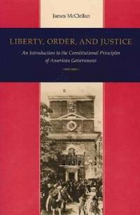 Liberty, Order, and Justice: An Introduction to the Constitutional Principles of American Government