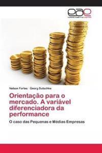 Orientacao Para O Mercado. a Variavel Diferenciadora Da Performance