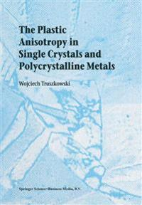 The Plastic Anisotropy in Single Crystals and Polycrystalline Metals
