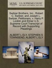 Switzer Brothers, Inc., Robert C. Switzer, and Joseph L. Switzer, Petitioners, V. Harry P. Locklin and Elmer U.S. Supreme Court Transcript of Record with Supporting Pleadings