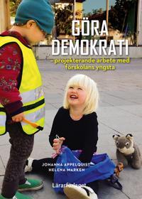 Göra demokrati : projekterande arbete med förskolans yngsta