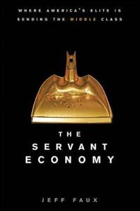 The Servant Economy: Where America's Elite Is Sending the Middle Class
