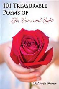 101 Treasurable Poems of Life, Love, and Light